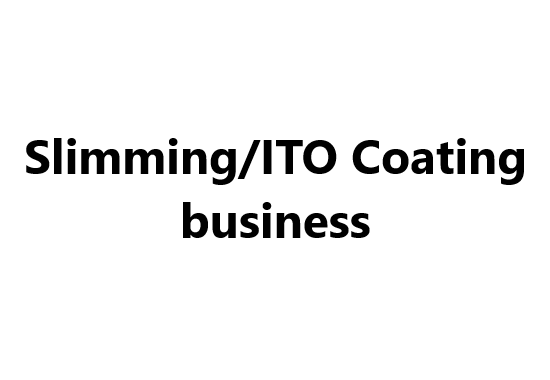 Slimming/ITO Coating business