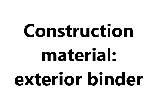 Construction material: exterior binder