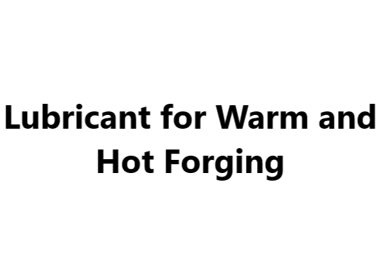 Lubricant for Warm and Hot Forging