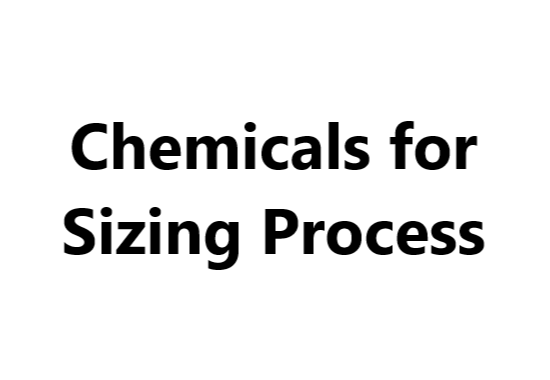 Chemicals for Sizing Process
